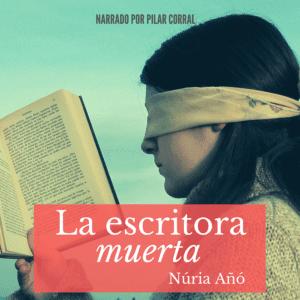 La escritora muerta de Núria Añó. Narrado por Pilar Corral